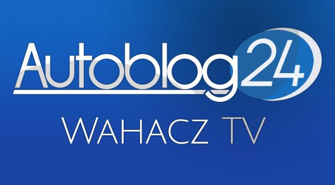 Rusza Wahacz TV – nowy kanał motoryzacyjny na YouTube. Zapraszam na film wprowadzający